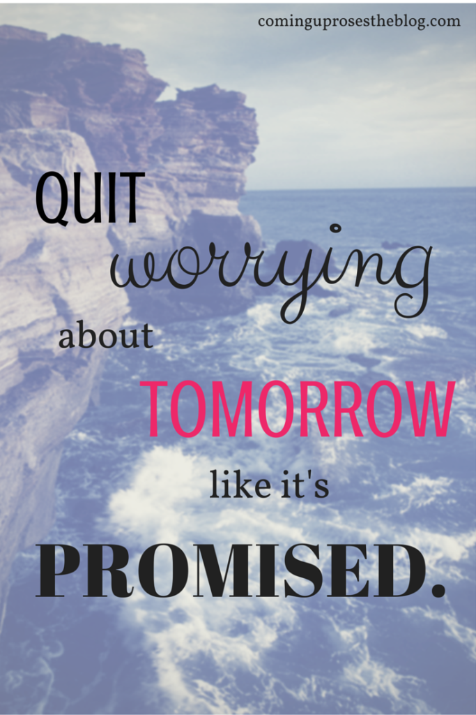 Quick worrying about tomorrow like it's promised quote for Monday mantra motivation.