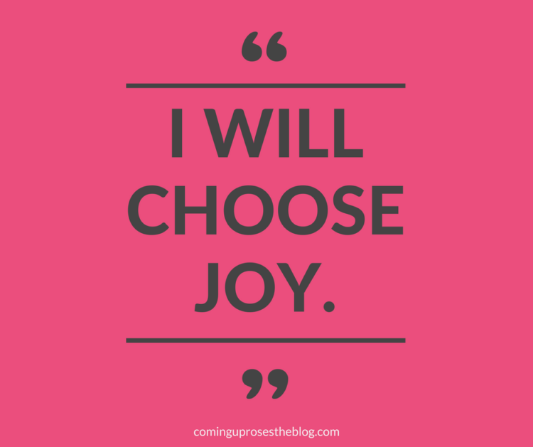 """""""I Will Choose Joy."""" - Monday Mantra on Coming Up Roses"""