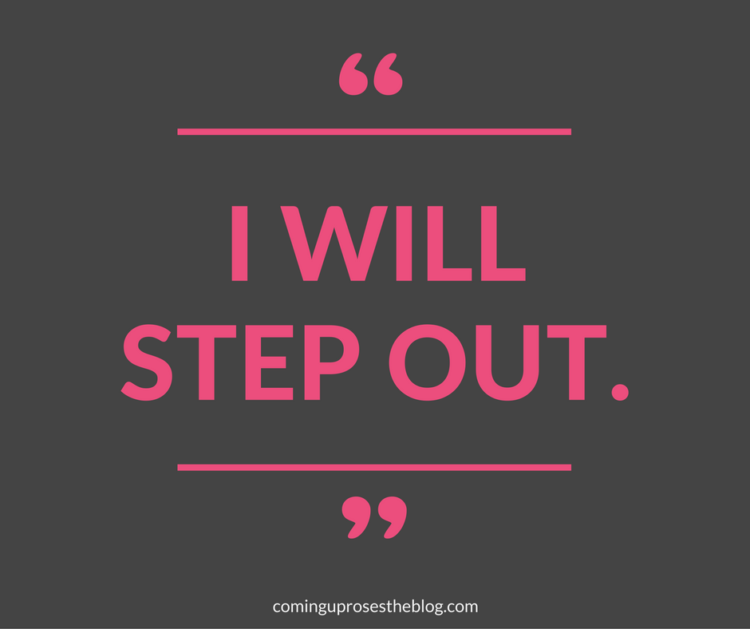 """""""I Will Step Out."""" - Monday Mantra on Coming Up Roses"""