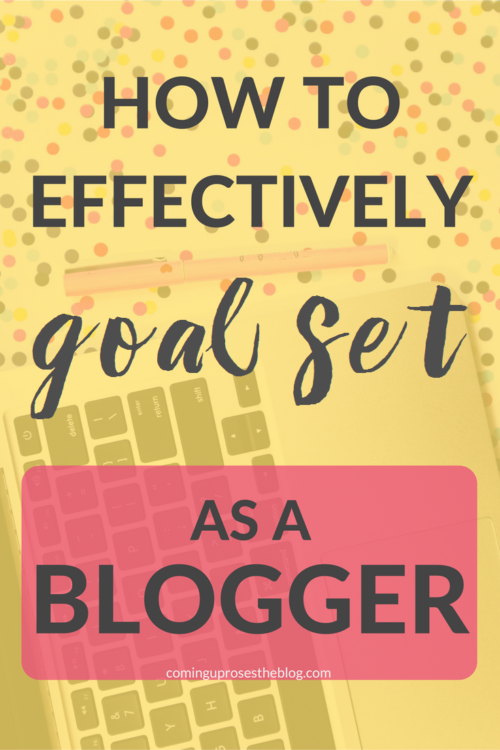 How to Effectively Set Goals as a Blogger in 2017 and beyond! - On Coming Up Roses