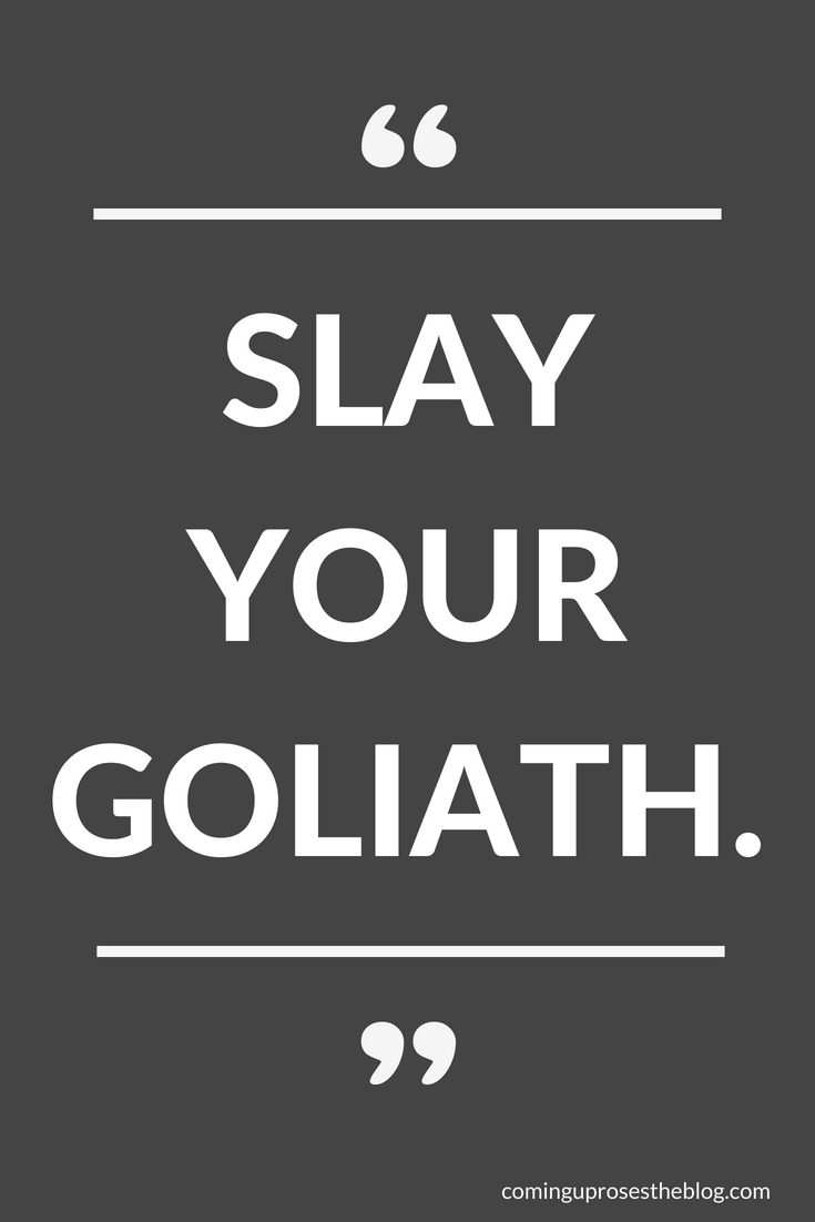 """""""Slay Your Goliath."""" - A Monday Mantra on David-ing your Goliath, on Coming Up Roses."""