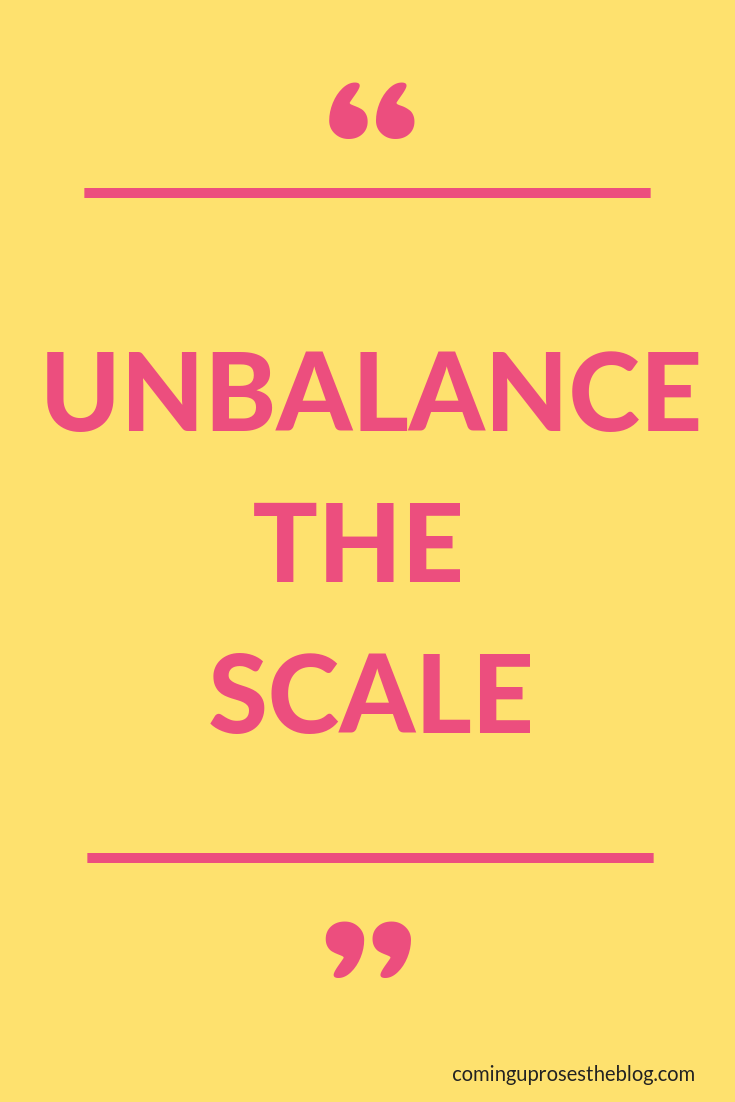 """""""Unbalance the Scale"""" - Monday Mantra on Living an Intentionally UNBALANCED Life"""