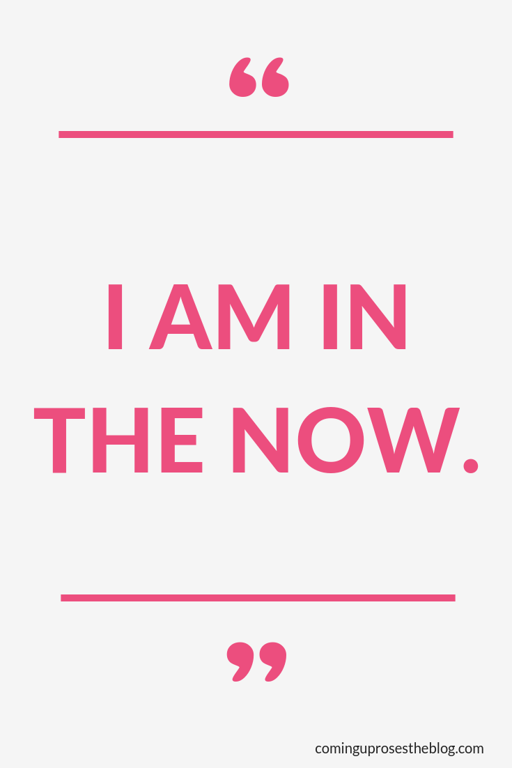 """""""I am in the Now."""" - Monday Mantra on Coming Up Roses"""